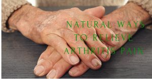 Natural Ways to Relieve Arthritis Pain