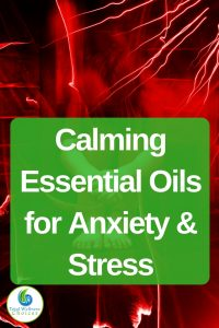 Calming Essential Oils for Anxiety and Stress