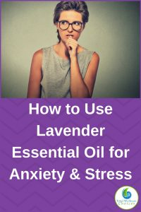 How to Use Lavender Essential Oil for Anxiety & Stress