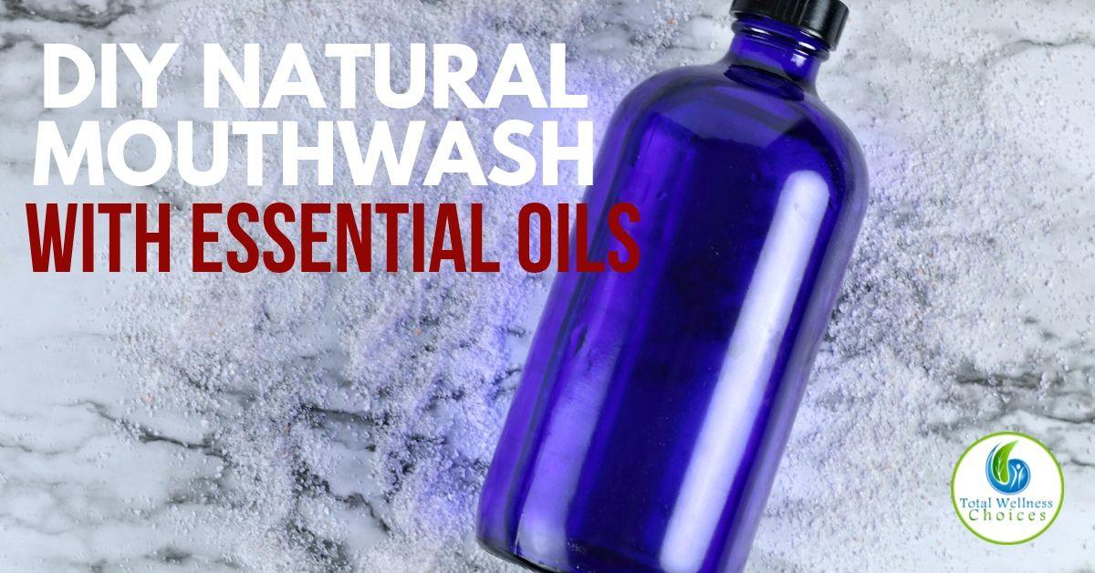 DIY Essential Oil Mouthwash Recipe for